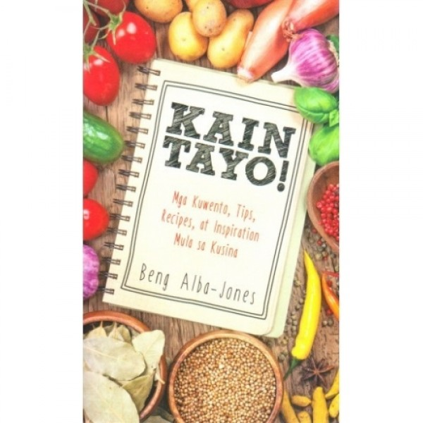 Kain Tayo! Mga Kwento, Tips, Recipes,  at Inspiration Mula sa Kusina